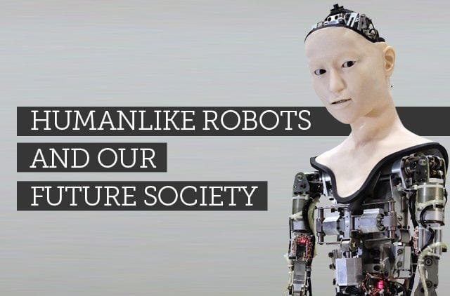 Humanlike robots and our future society