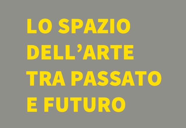 Lo spazio dell'arte tra passato e futuro